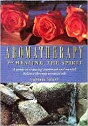 Aromatherapy for Healing the Spirit: A Guide to Restoring Emotional and Mental Balance Through Essential Oils by Gabriel Mojay (1996-06-01)