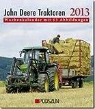 John Deere Traktoren 2013: Wochenkalender mit 53 Abbildungen -