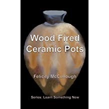 Wood Fired Ceramic Pots (Learn Something New Book 1)