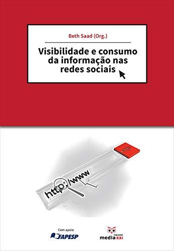 Visibilidade e consumo da informação nas redes sociais (Portuguese Edition) por Elizabeth Saad Corrêa