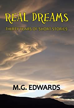 Real Dreams:  Thirty Years of Short Stories (English Edition) de [Edwards, M.G.]