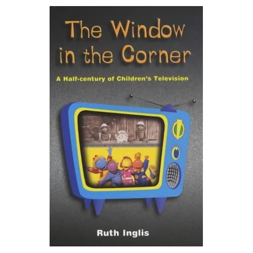 Window in the Corner, The: A Half Century of Children's Television by Ruth Inglis (2003-05-08)