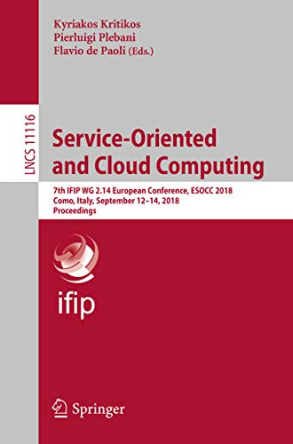 Service-Oriented and Cloud Computing: 7th IFIP WG 2.14 European Conference, ESOCC 2018, Como, Italy, September 12-14, 2018, Proceedings (Lecture Notes in Computer Science Book 11116) (English Edition)