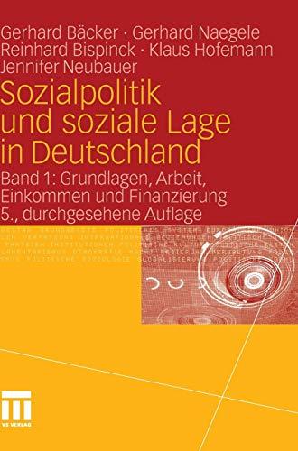 Sozialpolitik und soziale Lage in Deutschland: Band 1: Grundlagen, Arbeit, Einkommen  und Finanzierung