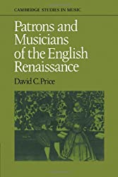 Patrons and Musicians of the English Renaissance (Cambridge Studies in Music)
