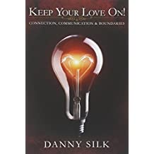 Keep Your Love On: Connection Communication And Boundaries by Danny Silk (2013-05-15)