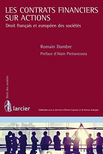 Contrats financiers sur actions: Droit français et européen des sociétés