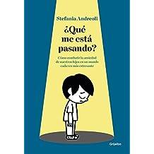 ¿Qué me está pasando?: Cómo combatir la ansiedad de nuestros hijos en un mundo cada vez más estresante (EMBARAZO, BEBE Y NIÑO, Band 108302)