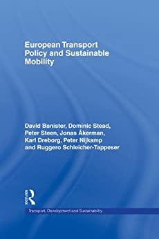 European Transport Policy and Sustainable Mobility (Transport, Development and Sustainability Series) by [Akerman, Jonas, Banister, David, Dreborg, Karl, Nijkamp, Peter, Schleicher-Tappeser, Ruggero, Stead, Dominic, Steen, Peter]