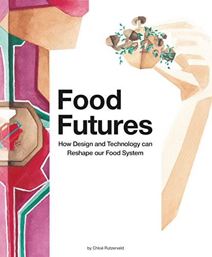 Food Futures: How Design and Technology can Shape our Food System