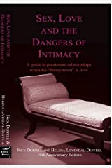 "Sex, Love and The Dangers of Intimacy: A Guide to Passionate Relationships When the ""Honeymoon"" is Over. Paperback"
