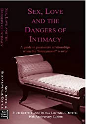 Sex, Love and The Dangers of Intimacy: A Guide to Passionate Relationships When the