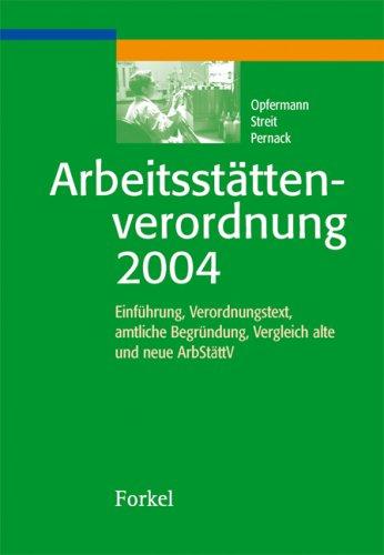 Arbeitsstättenverordnung 2004: Einführung, Verordnungstext, amtliche Begründung, Vergleich alte und neue ArbStättV