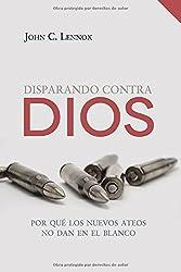 Disparando contra Dios: Por qu? los nuevos ateos no dan en el blanco (Spanish Edition) by John C. Lennox (2016-05-19)