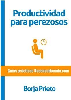Productividad para perezosos de [Prieto, Borja]