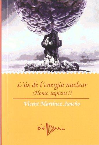 L'ús de l'energia nuclear: Homo sàpiens? (Dèdal) por Vicent Martínez Sancho