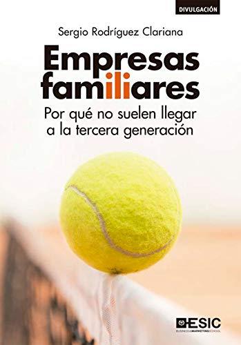 Empresas familiares. Por qué no suelen llegar a la tercera generación (Divulgación) por Sergio Rodríguez Clariana