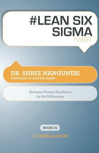 Lean Six Sigma Tweet Book01 Business Process Excellence For The Millennium