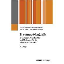 Traumapädagogik: Grundlagen, Arbeitsfelder und Methoden für die pädagogische Praxis