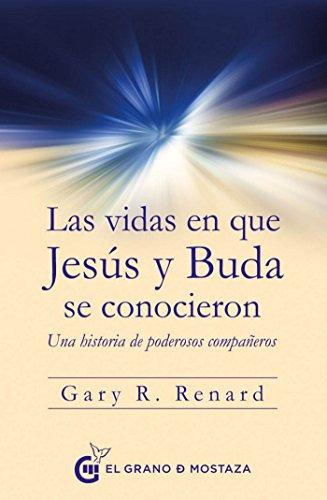 Las vidas en que Jesús y Buda se conocieron: Una historia de poderosos compañeros