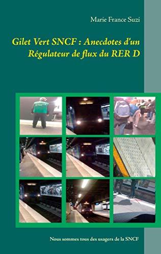 Gilet vert SNCF : Anecdotes d'un régulateur de flux du RER D par Marie France Suzi