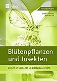 Blütenpflanzen und Insekten: Stationenlernen in der Sekundarstufe I (5. bis 10. Klasse) (Lernen an Stationen Biologie Sekundarstufe)