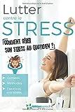 Lutter contre le stress: Comment gérer son stress au quotidien ? Conseils, méthodes et exercices anti stress