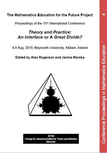 The Mathematics Education for the Future Project - Proceedings of the 15th International Conference: Theory and Practice - an Interface or a Great ... Proceedings in Mathematics Education)