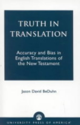 Truth in Translation: Accuracy and Bias in English Translations of the New Testament by BeDuhn, Jason David published by University Press of America (2003)