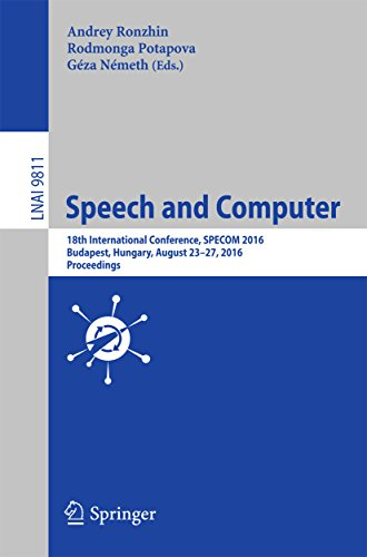 Speech and Computer: 18th International Conference, SPECOM 2016, Budapest, Hungary, August 23-27, 2016, Proceedings (Lecture Notes in Computer Science Book 9811) (English Edition)