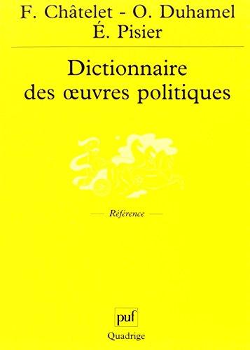 Dictionnaire des oeuvres politiques par François Chatelet, Olivier Duhamel, Evelyne Pisier