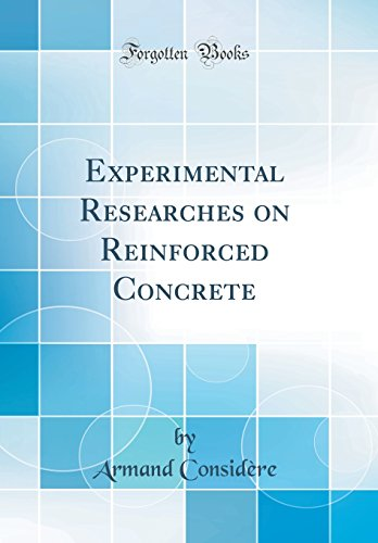Experimental Researches on Reinforced Concrete (Classic Reprint)