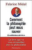 Comment la philosophie peut nous sauver: 22 méditations décisives