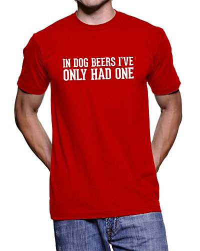 in-dog-beers-ive-only-had-one-191-funny-text-t-shirt-red-l
