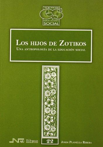 Hijos de Zotikos, Los. Una antropología de la educación social por Jordi Planella Ribera