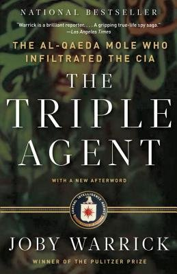 By Joby Warrick ( Author ) [ Triple Agent: The Al-Qaeda Mole Who Infiltrated the CIA By May-2012 Paperback