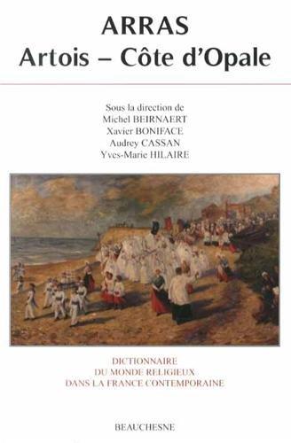 Dictionnaire du monde religieux dans la France contemporaine : Tome 11, Arras - Artois - Côte d'Opale