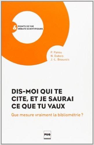 Dis-moi qui te cite, et je saurai ce que tu vaux : Que mesure vraiment la bibliomtrie ? de Pascal Pansu,Nicole Dubois,Jean-Lon Beauvois ( 21 mars 2013 )