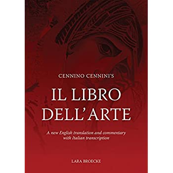 Cennino Cennini's Il Libro Dell'arte: A New English Translation And Commentary With Italian Transcription