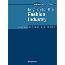 Express Series English for the Fashion Industry (Oxford Business English: Express Series)