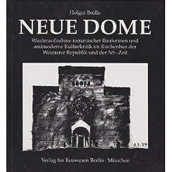 Neue Dome: Wiederaufnahme romanischer Bauformen und antimoderne Kulturkritik im Kirchenbau der Weimarer Republik und der NS-Zeit