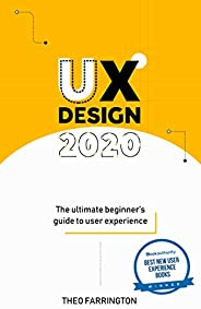 UX Design 2020: The Ultimate Beginner's Guide to User Experience (English Edit