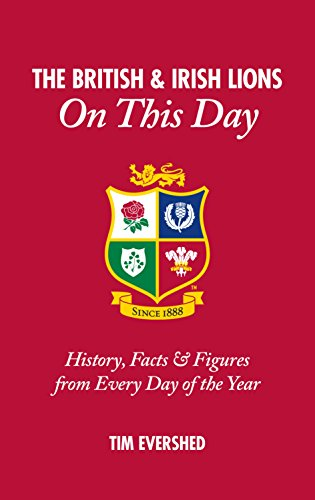 British & Irish Lions on This Day: History, Facts & Figures from Every Day of the Year por Tim Evershed
