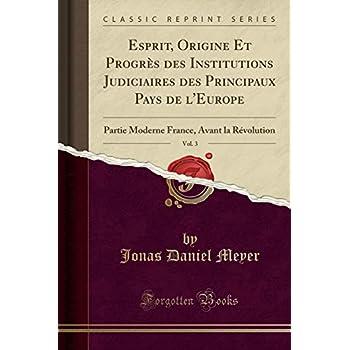 Esprit, Origine Et Progrès Des Institutions Judiciaires Des Principaux Pays de l'Europe, Vol. 3: Partie Moderne France, Avant La Révolution (Classic Reprint)