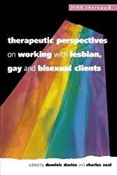 Therapeutic Perspectives On Working With Lesbian, Gay and Bisexual Clients (Pink Therapy)