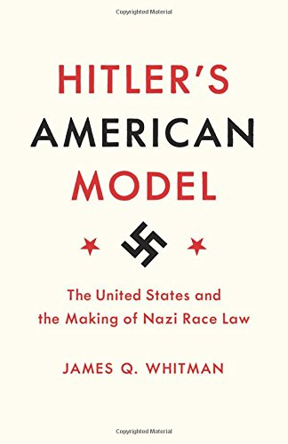 hitlers-american-model-the-united-states-and-the-making-of-nazi-race-law