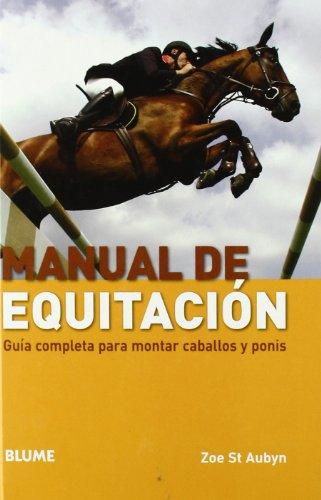 Manual de equitación: Guía completa para montar caballos y ponis (Deportes (blume)) por Zoe St Aubyn