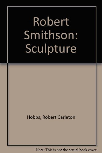 Robert Smithson : Sculpture by Robert Carleton Hobbs (1981-11-02)