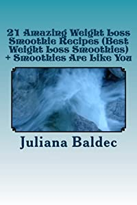 21 Amazing Weight Loss Smoothie Recipes (Best Weight Loss Smoothies) + Smoothies Are Like You: Smoothie Food Poetry For The Smoothie Lifestyle - Poem ... & Quotes For Paleo Lifestyle Recipe Journal) by CreateSpace Independent Publishing Platform