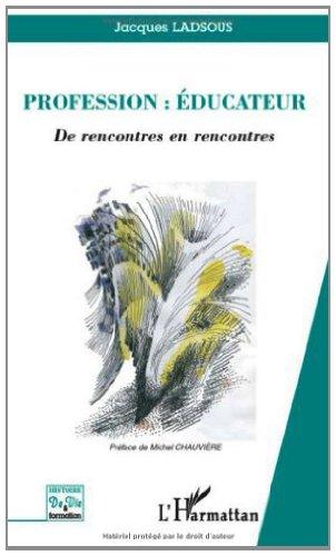 Kindle ebook collection télécharger Profession : éducateur : De rencontres en rencontres B007QQ7R7A PDF RTF DJVU by Jacques Ladsous
